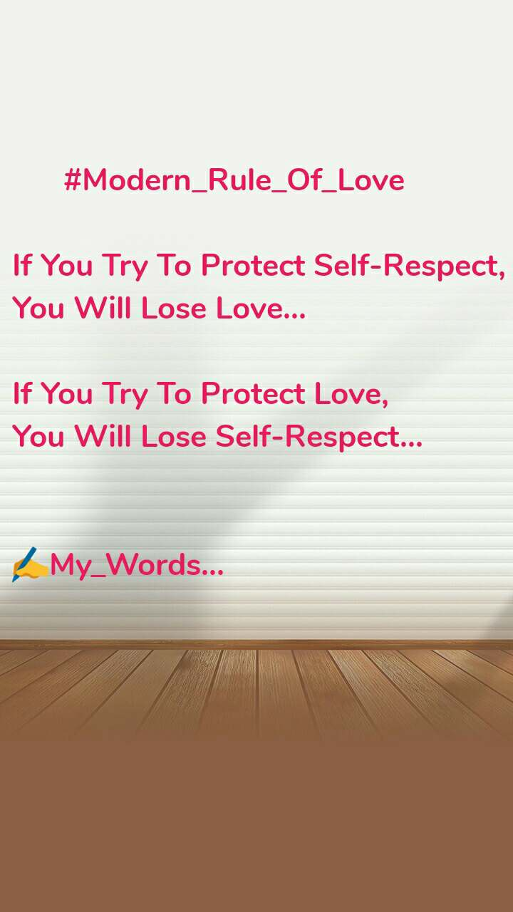 #Modern_Rule_Of_Love  If You Try To Protect Self-Respect, You Will Lose Love...  If You Try To Protect Love, You Will Lose Self-Respect...   ✍My_Words...