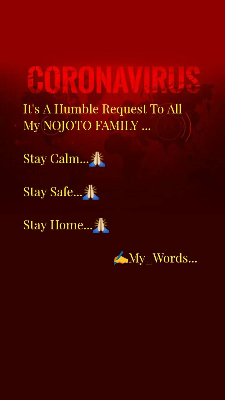 It's A Humble Request To All  My NOJOTO FAMILY ...  Stay Calm...🙏  Stay Safe...🙏  Stay Home...🙏                               ✍My_Words...