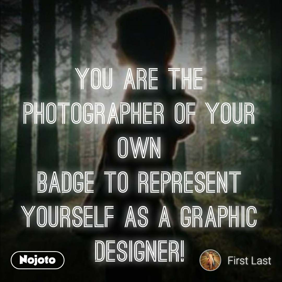 The Future belongs to those   You are the photographer of your own Badge to represent yourself as a graphic DESIGNER!  Open your heart to get more divine love, Not become a coward & never be self EXECUTIONER!  Everything is inaccessible, unless you become a precious PRACTITIONER!  Ambitious opportunities are always higher than ourselves persuasion, the state of the dream makes us OWN SELF REVERSIONER!