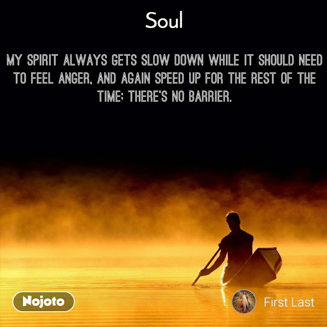 Soul My spirit always gets slow down while it should need to feel anger, and again speed up for the rest of the time; there's no barrier.