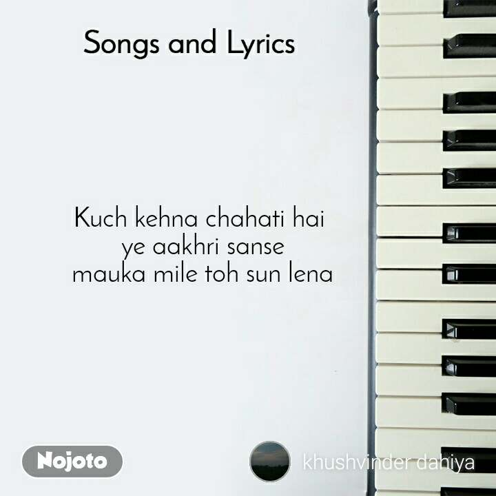 Songs and Lyrics  Kuch kehna chahati hai  ye aakhri sanse mauka mile toh sun lena