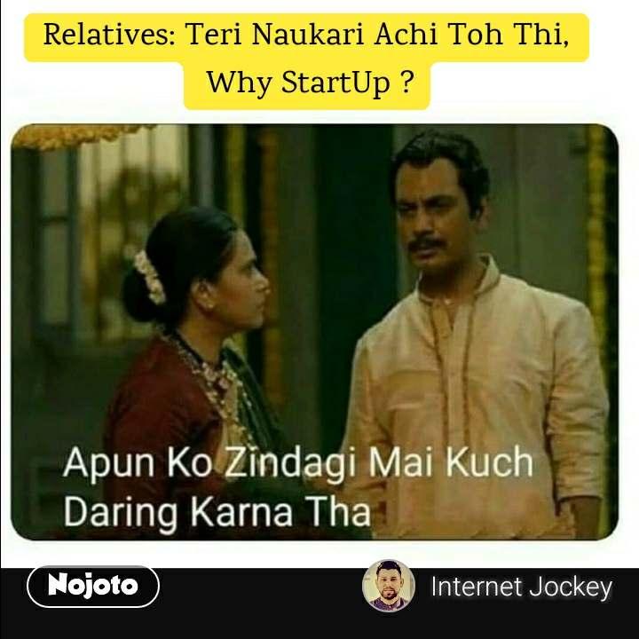 Relatives: Teri Naukari Achi Toh Thi,  Why StartUp ?