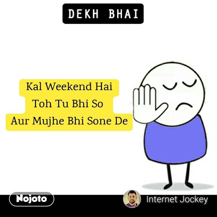 Kal Weekend Hai Toh Tu Bhi So  Aur Mujhe Bhi Sone De