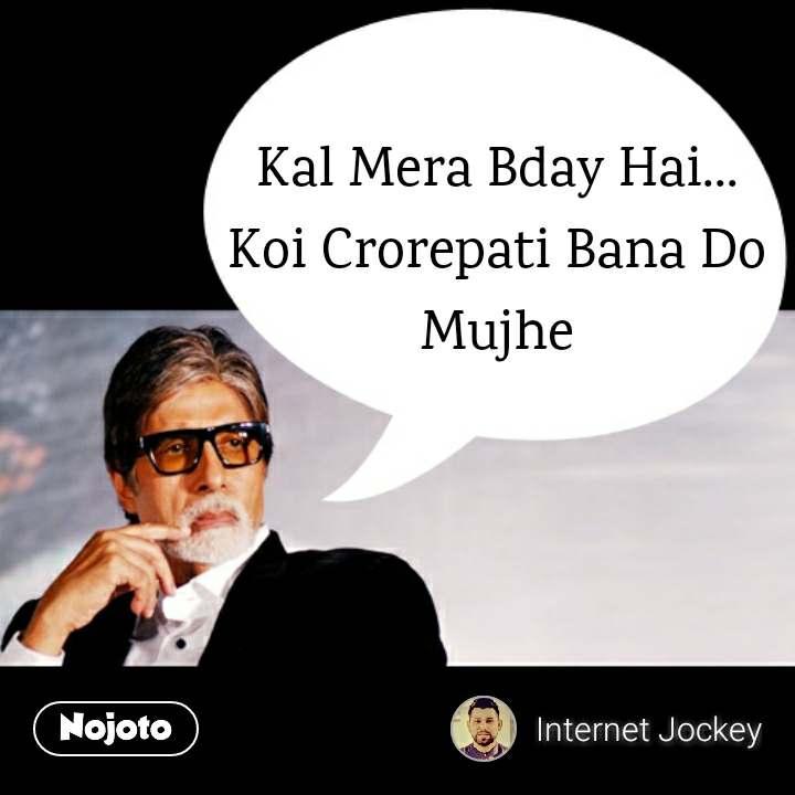 Amitabh Bachan  Kal Mera Bday Hai... Koi Crorepati Bana Do Mujhe