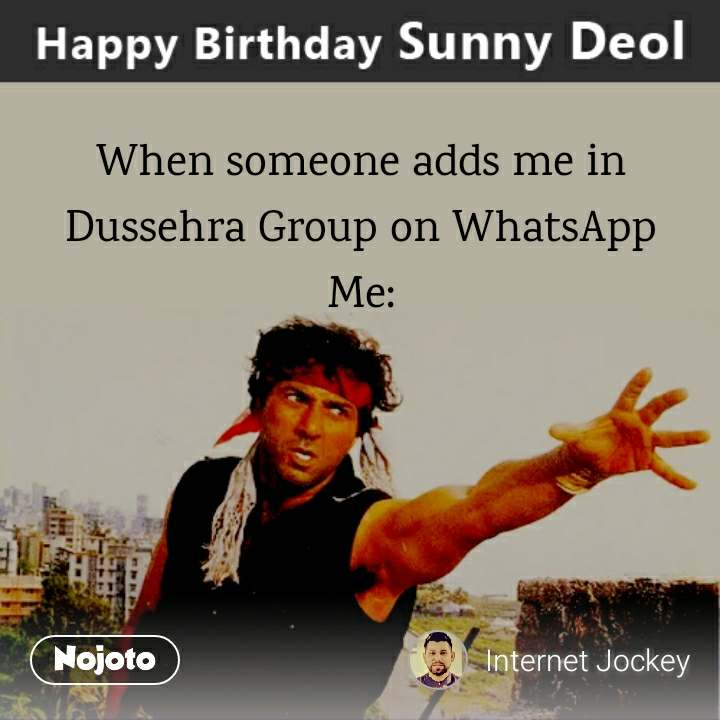 Sunny Deol When someone adds me in Dussehra Group on WhatsApp Me: