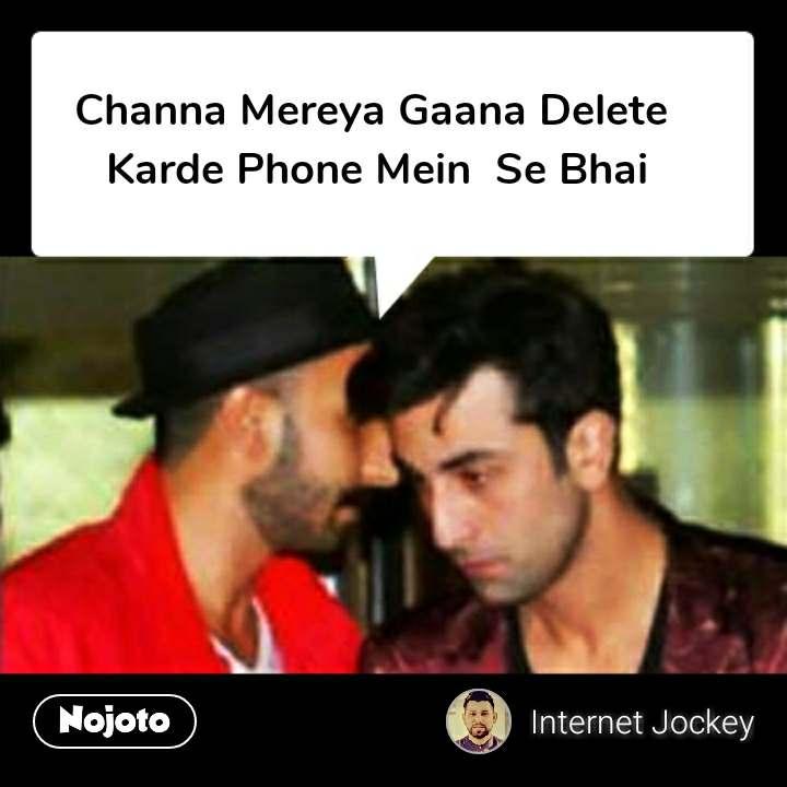 Ranveer Ranbir Channa Mereya Gaana Delete  Karde Phone Mein  Se Bhai