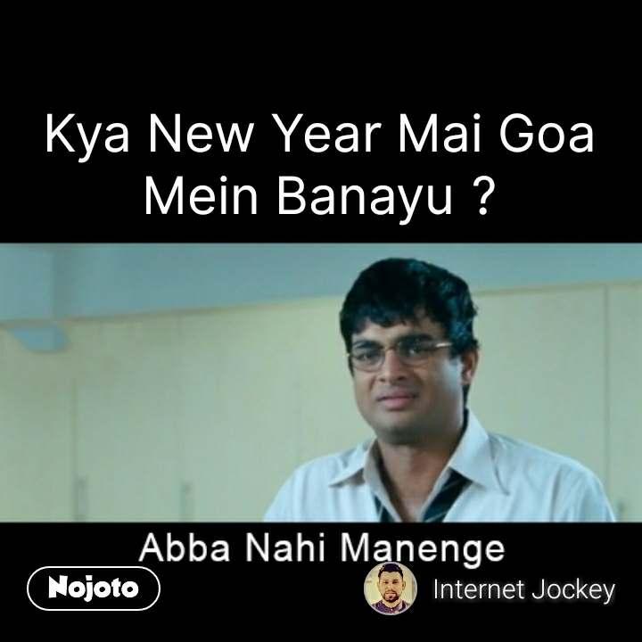 abba nahin manenge  Kya New Year Mai Goa Mein Banayu ? #NojotoQuote