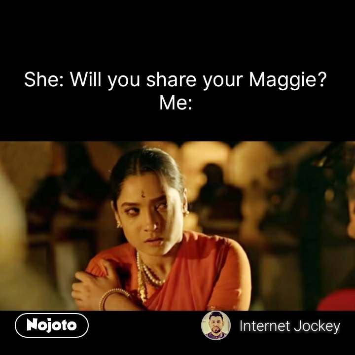 She: Will you share your Maggie? Me: #NojotoQuote