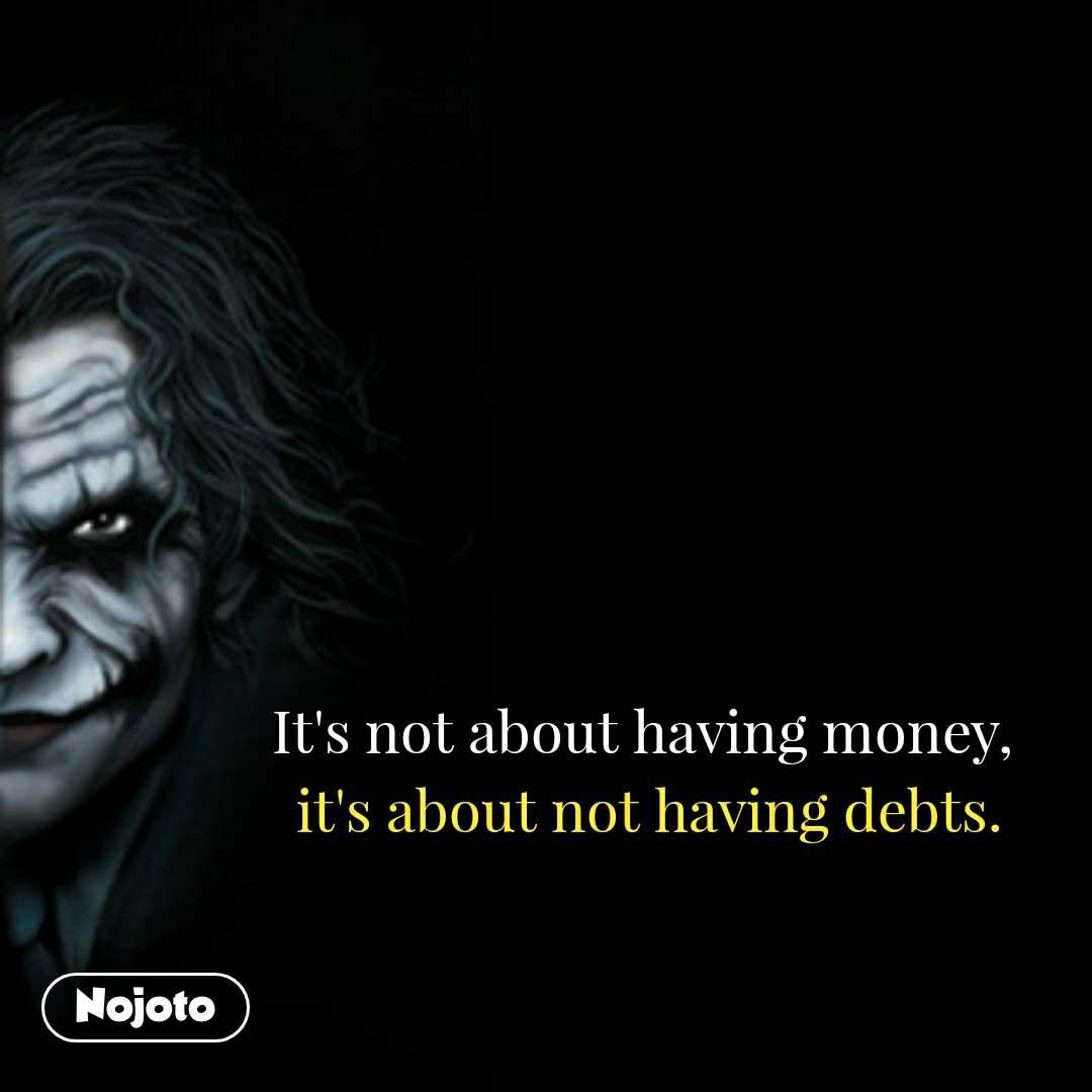 Shaitan Kehta Hai Ki It's not about having money,  it's about not having debts. #NojotoQuote
