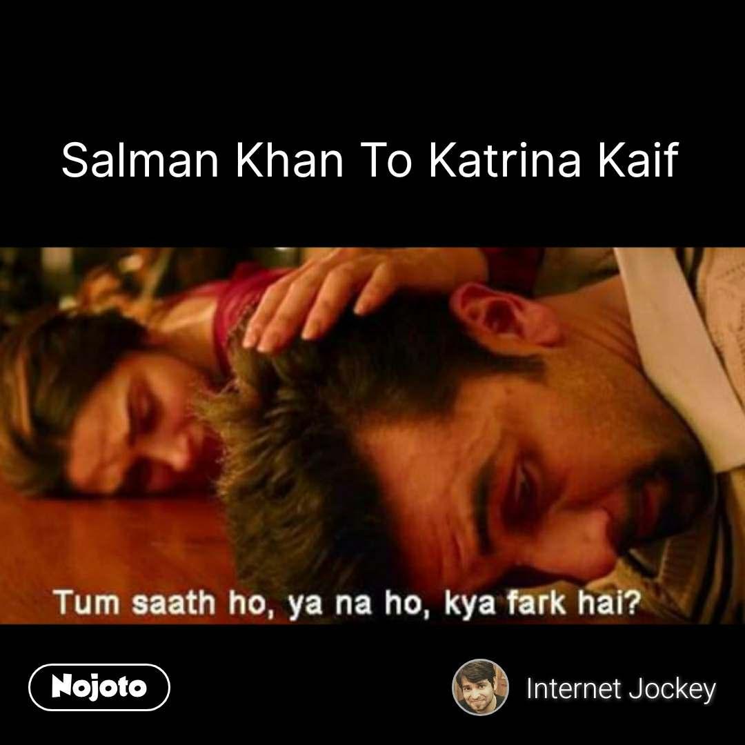 tum saath ho ya na ho kya farq hai Salman Khan To Katrina Kaif #NojotoQuote