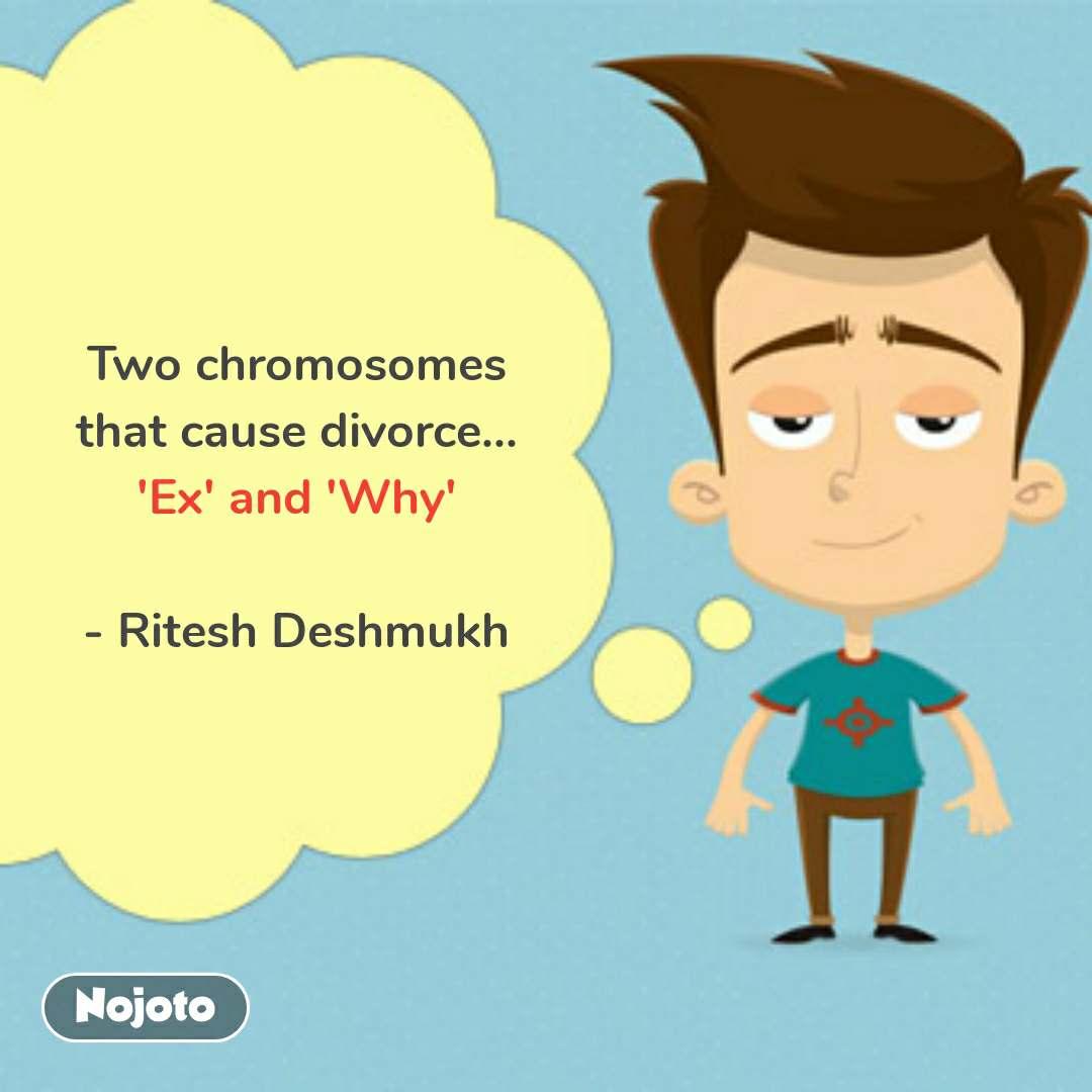 mann ki baat in hindi Two chromosomes  that cause divorce...  'Ex' and 'Why'  - Ritesh Deshmukh  #NojotoQuote