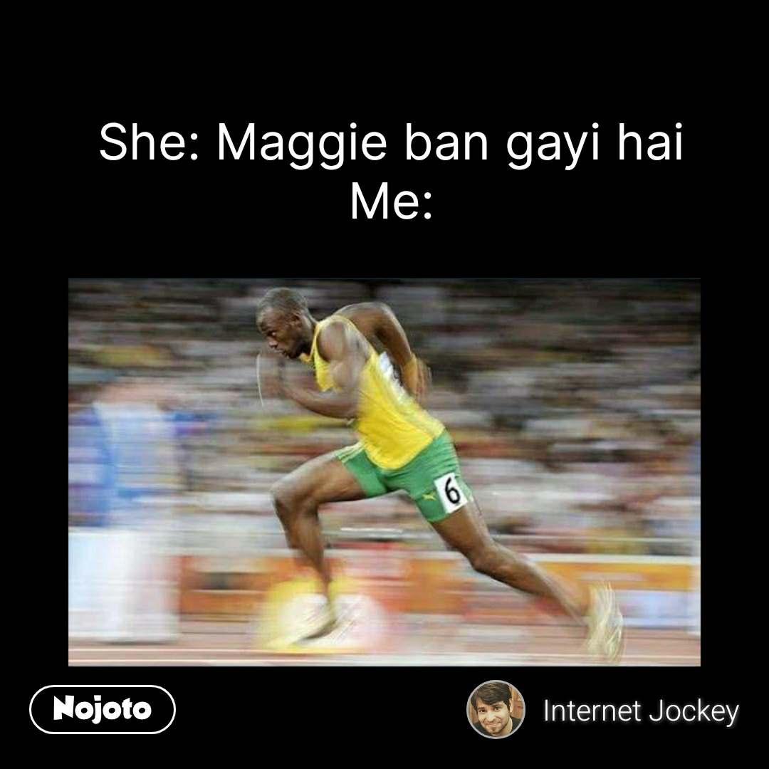 She: Maggie ban gayi hai Me: #NojotoQuote