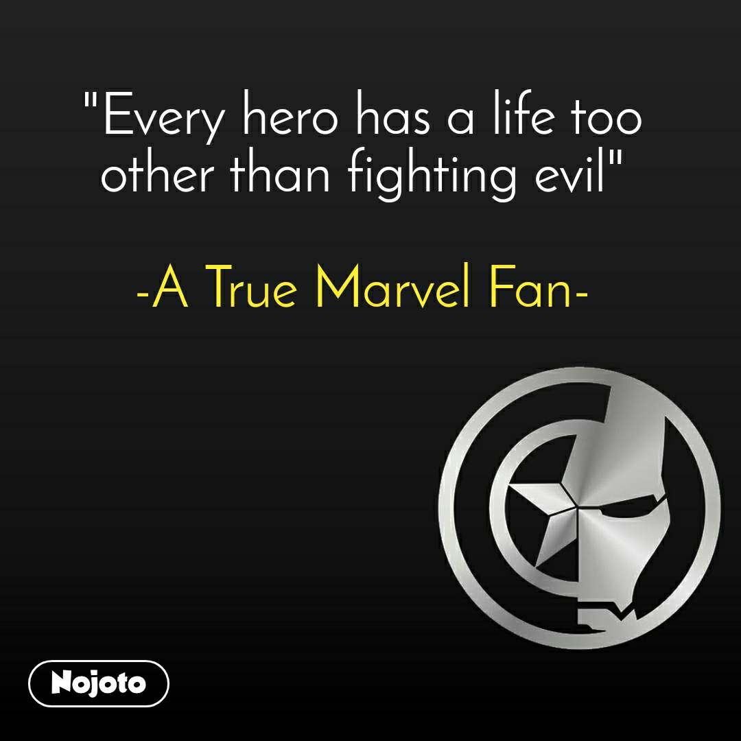 """""""Every hero has a life too other than fighting evil""""  -A True Marvel Fan-"""