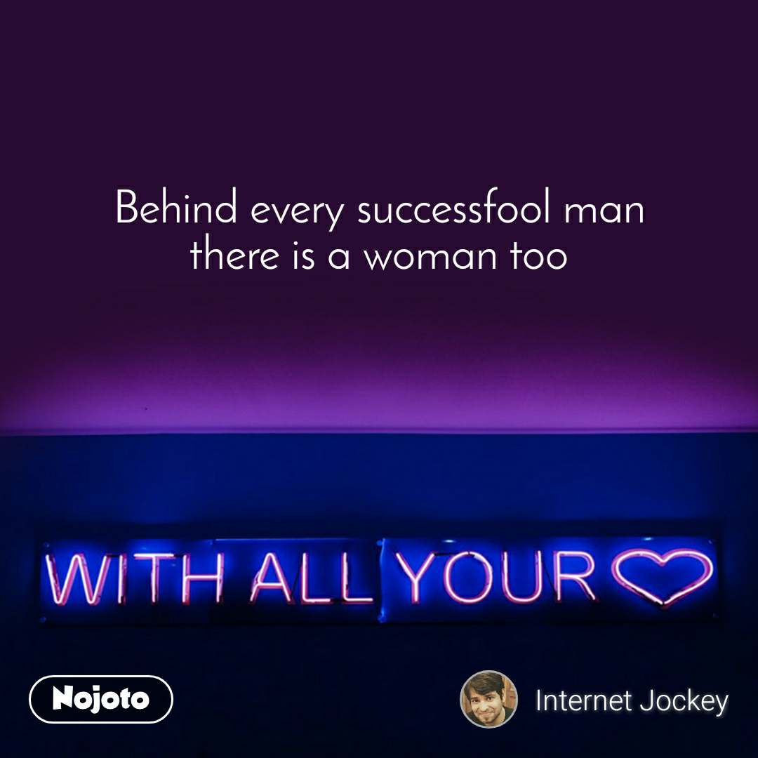 with all your love Behind every successfool man there is a woman too