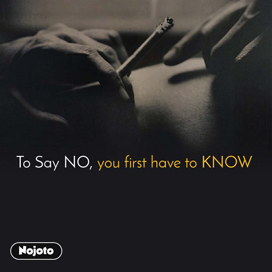 To Say NO, you first have to KNOW