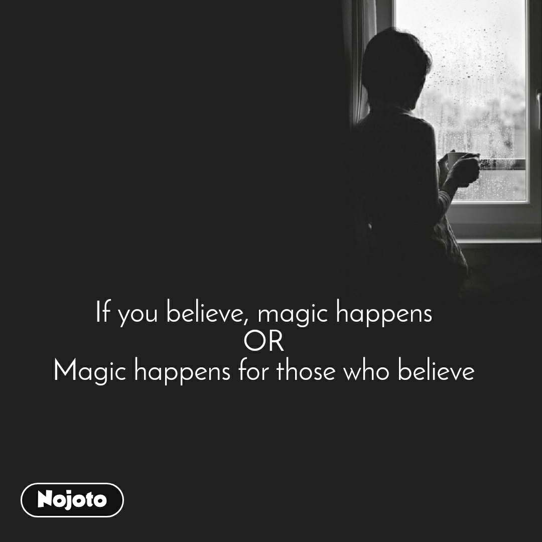 If you believe, magic happens OR Magic happens for those who believe