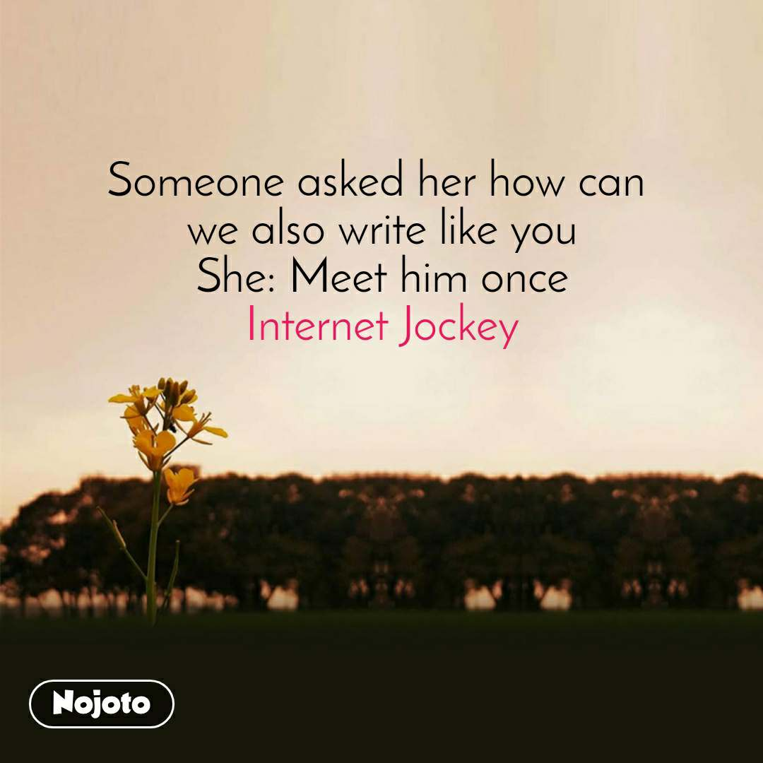 Someone asked her how can  we also write like you She: Meet him once Internet Jockey