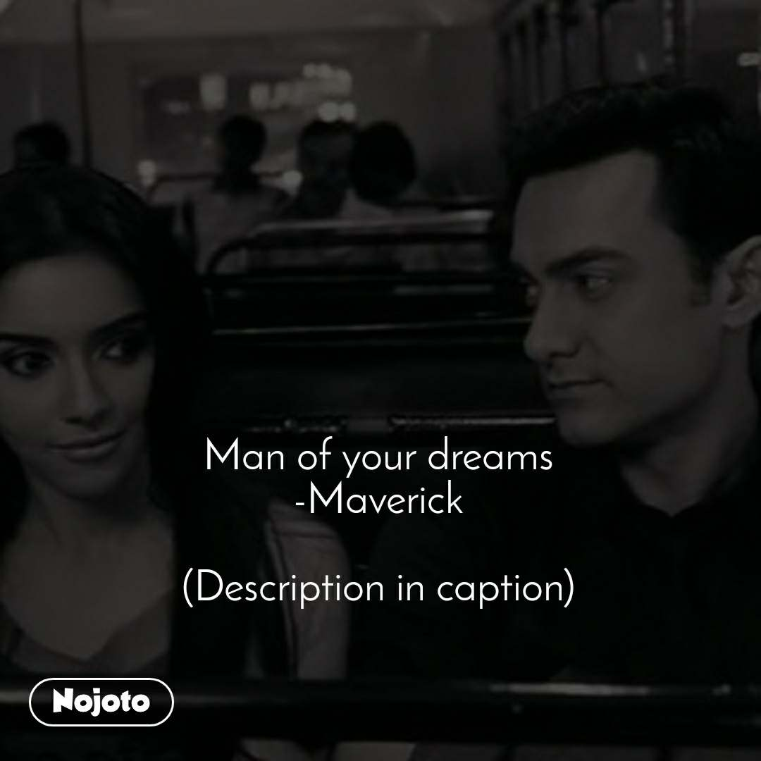 Man of your dreams -Maverick  (Description in caption)