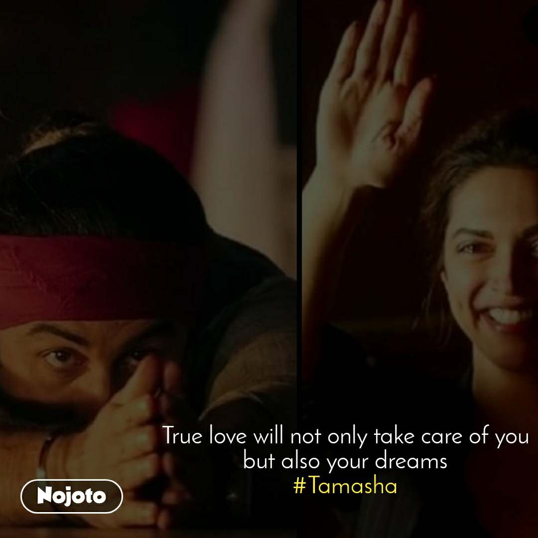 True love will not only take care of you but also your dreams #Tamasha