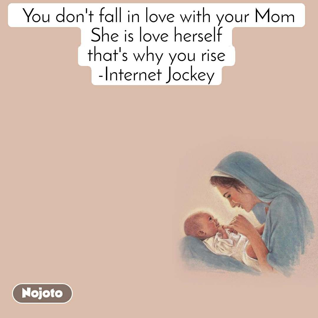 बचपन और लोरी  You don't fall in love with your Mom She is love herself that's why you rise -Internet Jockey