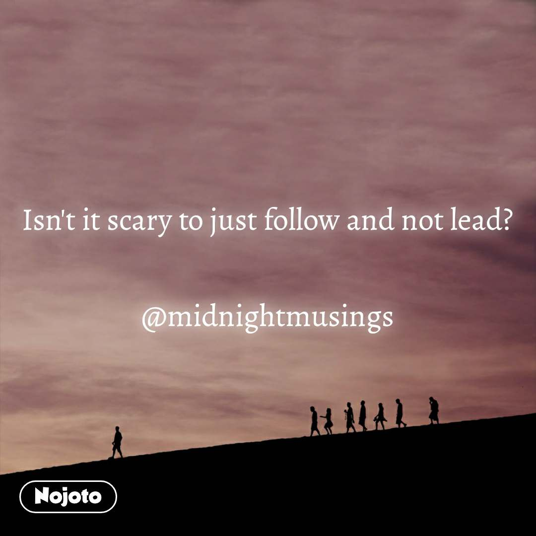 Isn't it scary to just follow and not lead?  @midnightmusings