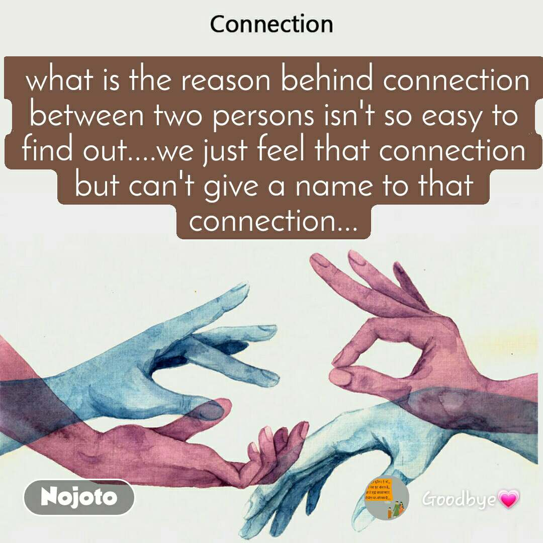 Connection  what is the reason behind connection between two persons isn't so easy to find out....we just feel that connection but can't give a name to that connection...
