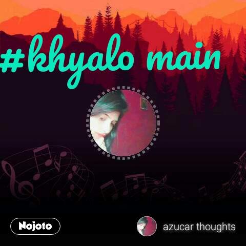 #khyalo main
