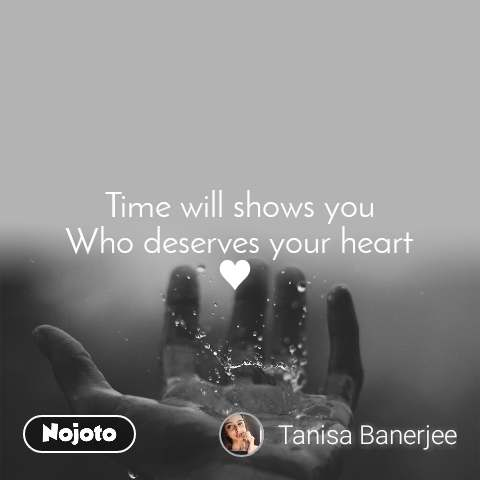 Time will shows you Who deserves your heart ♥