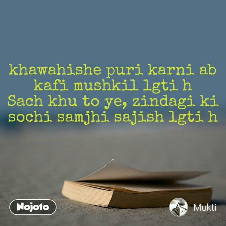 khawahishe puri karni ab kafi mushkil lgti h Sach khu to ye, zindagi ki sochi samjhi sajish lgti h