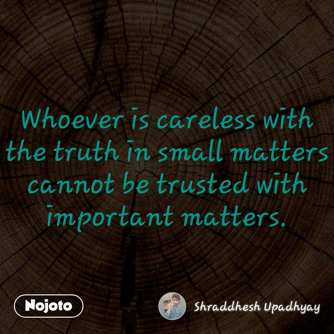 Whoever is careless with the truth in small matters cannot be trusted with important matters. #NojotoQuote