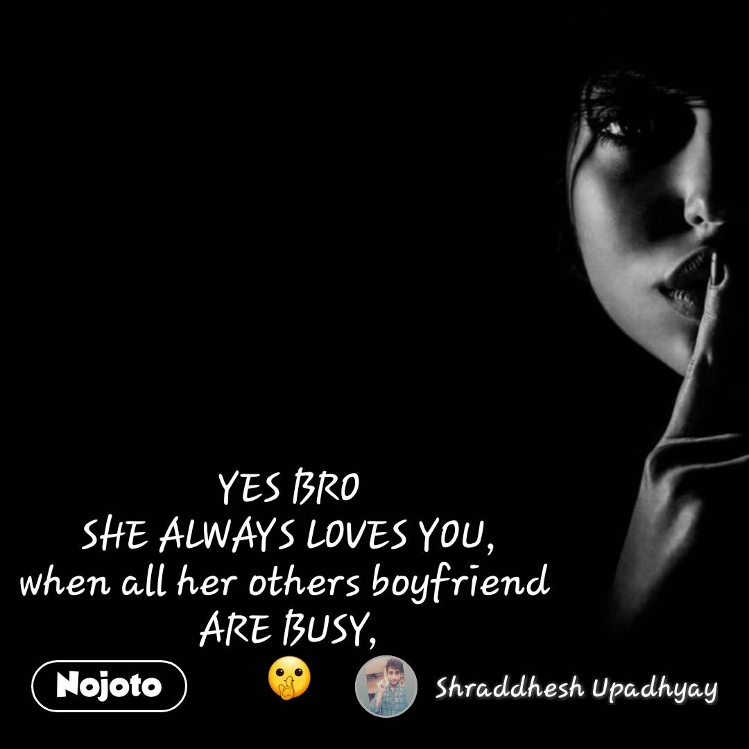 Yes Bro She Always Loves You When All Her Others Nojoto