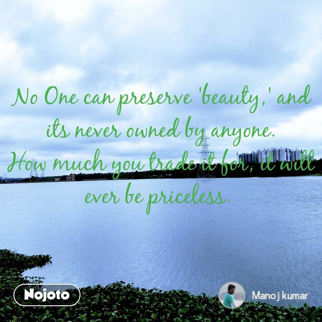No One can preserve 'beauty,' and its never owned by anyone. How much you trade it for, it will ever be priceless.