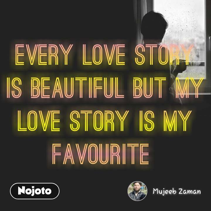 Every Love Story is Beautiful but My Love Story is my Favourite