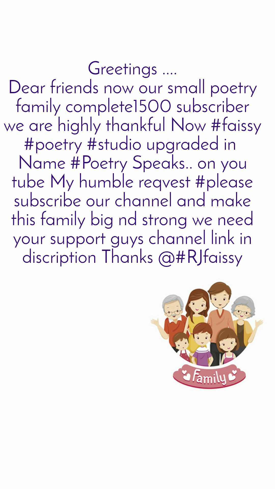 Greetings .... Dear friends now our small poetry family complete1500 subscriber we are highly thankful Now #faissy #poetry #studio upgraded in  Name #Poetry Speaks.. on you tube My humble reqvest #please subscribe our channel and make this family big nd strong we need your support guys channel link in discription Thanks @#RJfaissy
