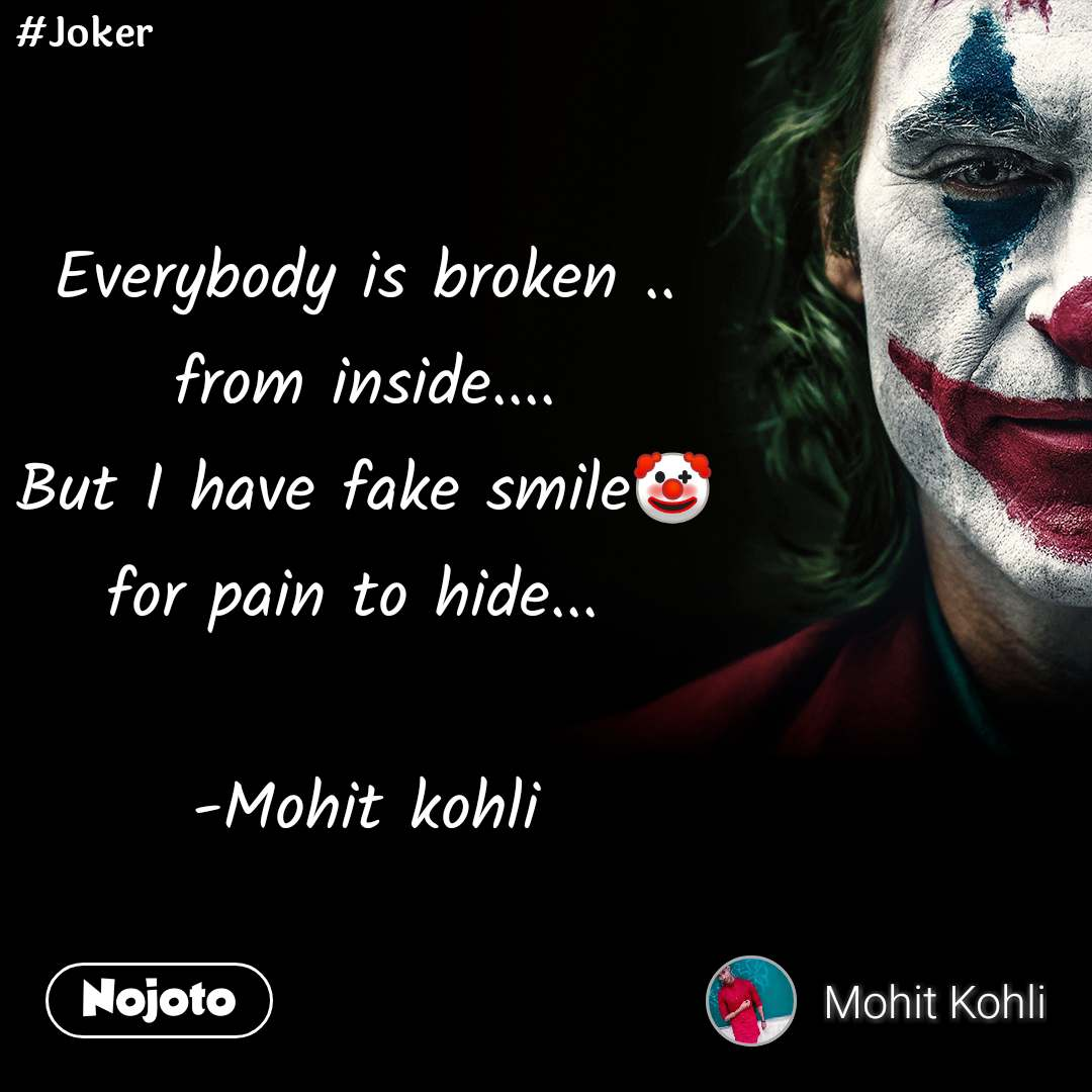 #Joker Everybody is broken .. from inside.... But I have fake smile🤡 for pain to hide...   -Mohit kohli