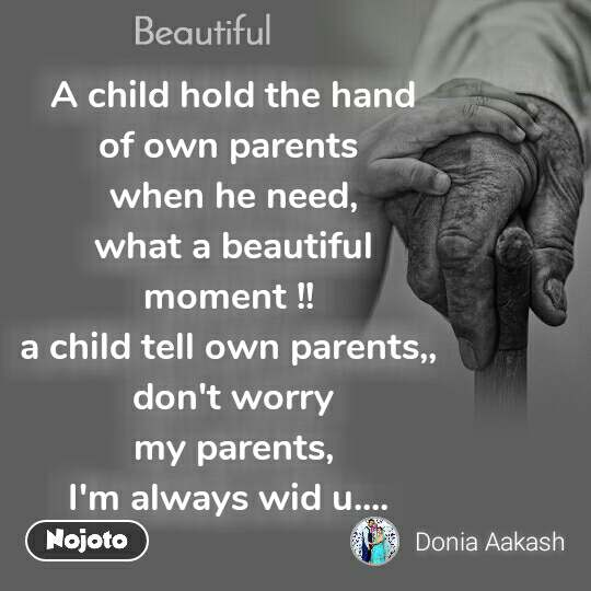 Beautiful A child hold the hand of own parents  when he need, what a beautiful moment !!  a child tell own parents,,  don't worry my parents, I'm always wid u....
