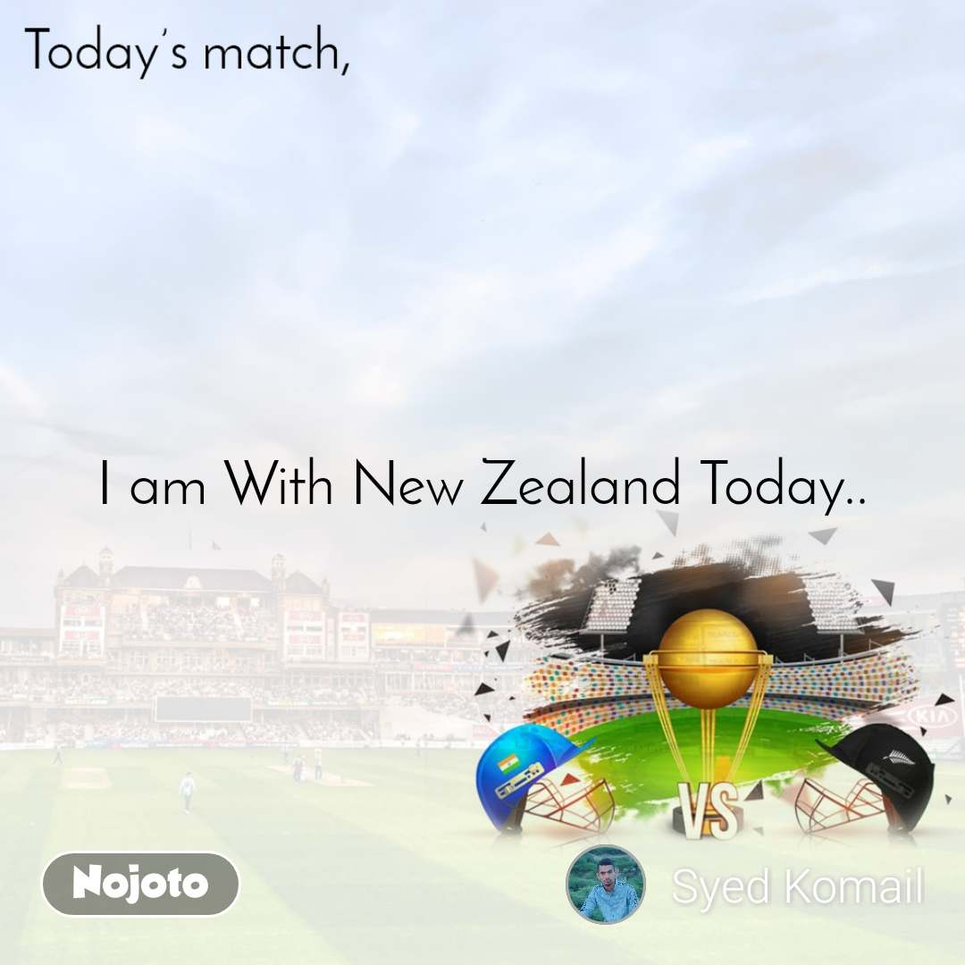 Today's match I am With New Zealand Today..