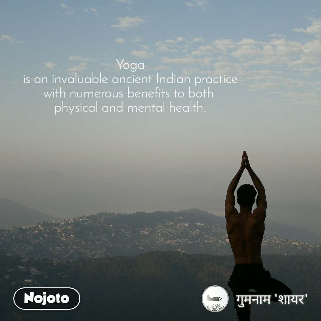 Yoga  is an invaluable ancient Indian practice  with numerous benefits to both  physical and mental health.