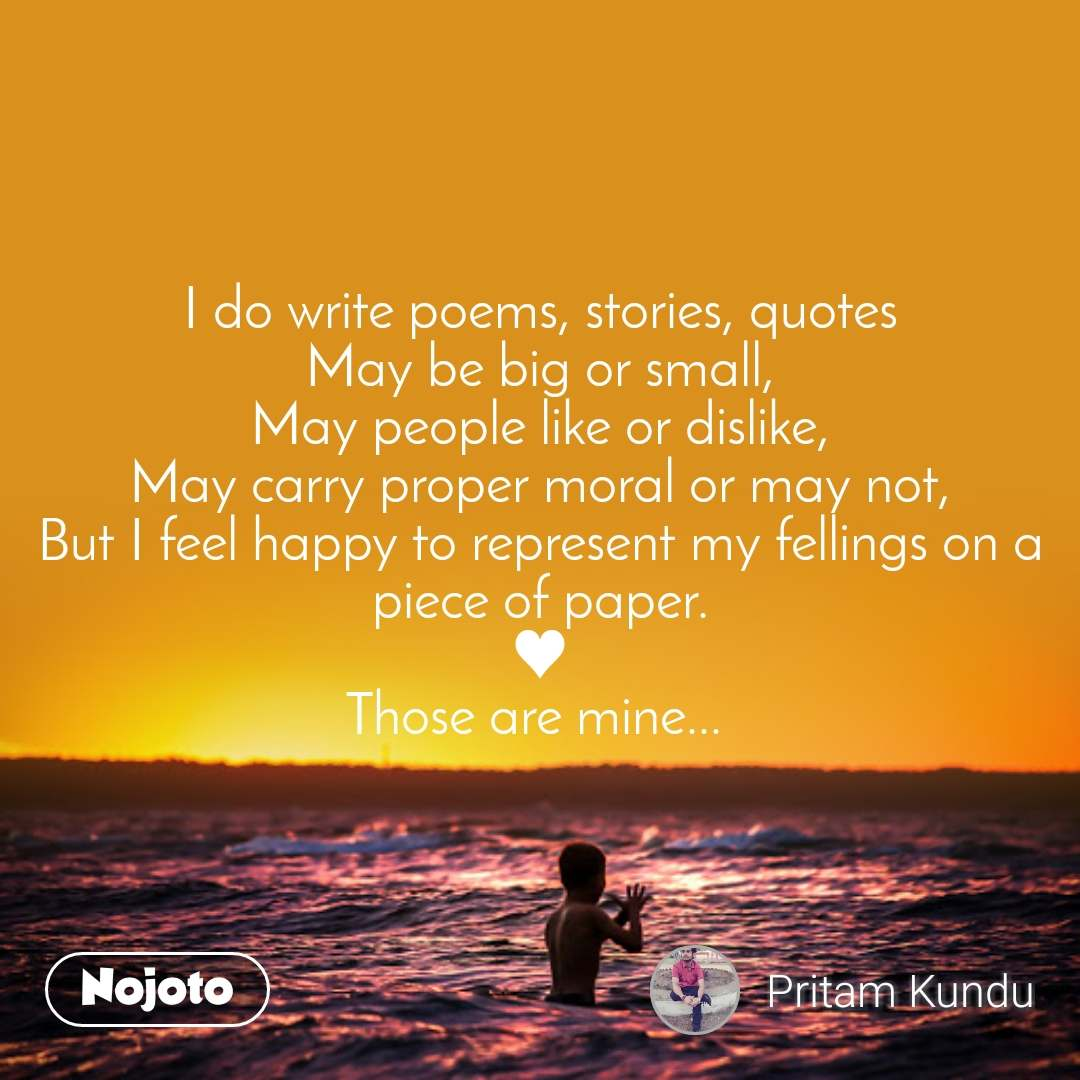 I Do Write Poems Stories Quotes May Be Big Or Sm Nojoto