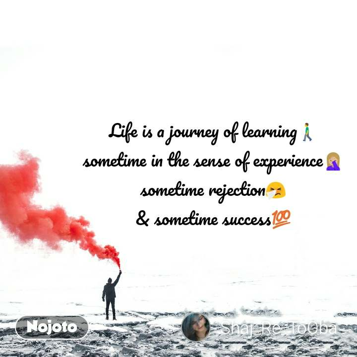 Life is a journey of learning🚶 sometime in the sense of experience🤦🏼‍♀️ sometime rejection🤧 & sometime success💯