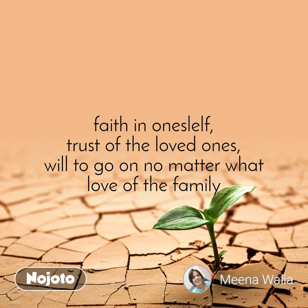 faith in oneslelf, trust of the loved ones, will to go on no matter what love of the family