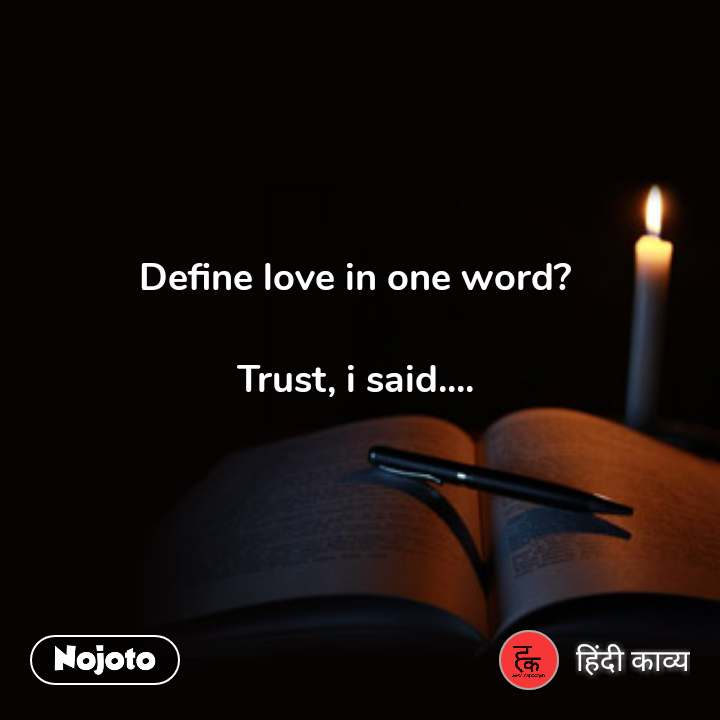 Define love in one word?  Trust, i said.... #NojotoQuote
