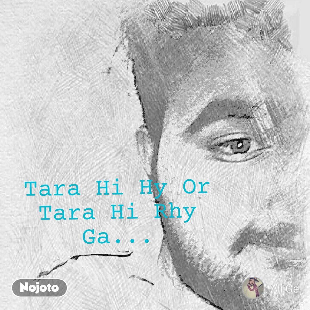 Tara Hi Hy Or Tara Hi Rhy Ga...