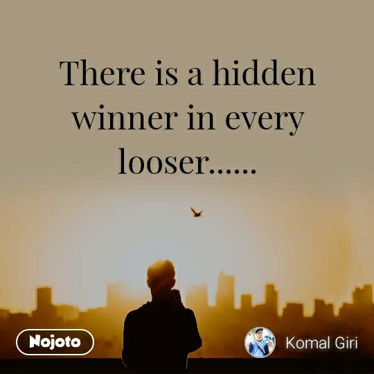 There is a hidden winner in every looser......