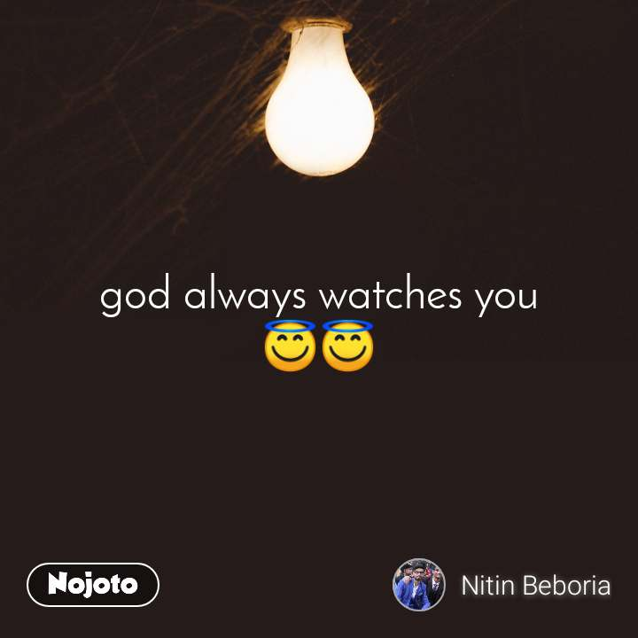 god always watches you 😇😇 hope believe god quotes