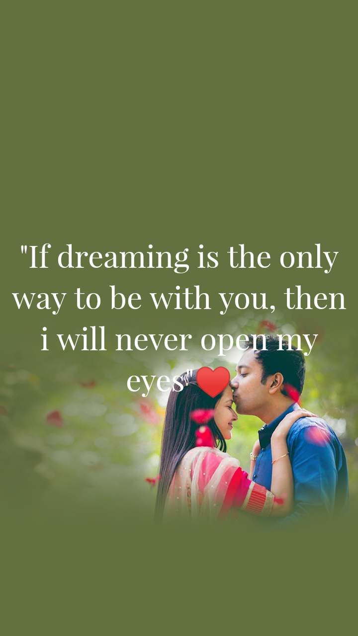 """""""If dreaming is the only way to be with you, then i will never open my eyes""""♥️"""