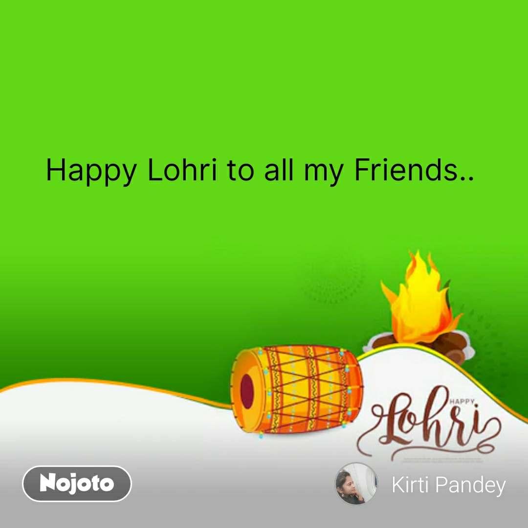 Happy Lohri Wishes  Happy Lohri to all my Friends..       #NojotoQuote