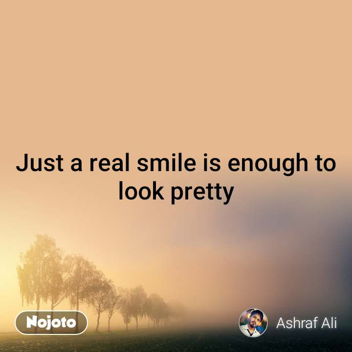 Just a real smile is enough to look pretty