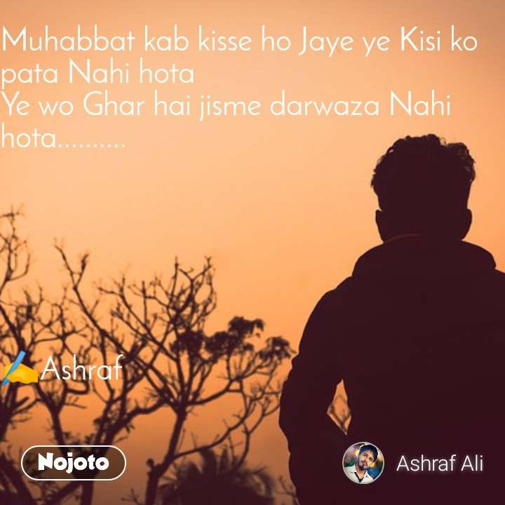 Muhabbat kab kisse ho Jaye ye Kisi ko pata Nahi hota  Ye wo Ghar hai jisme darwaza Nahi hota..........       ✍️Ashraf