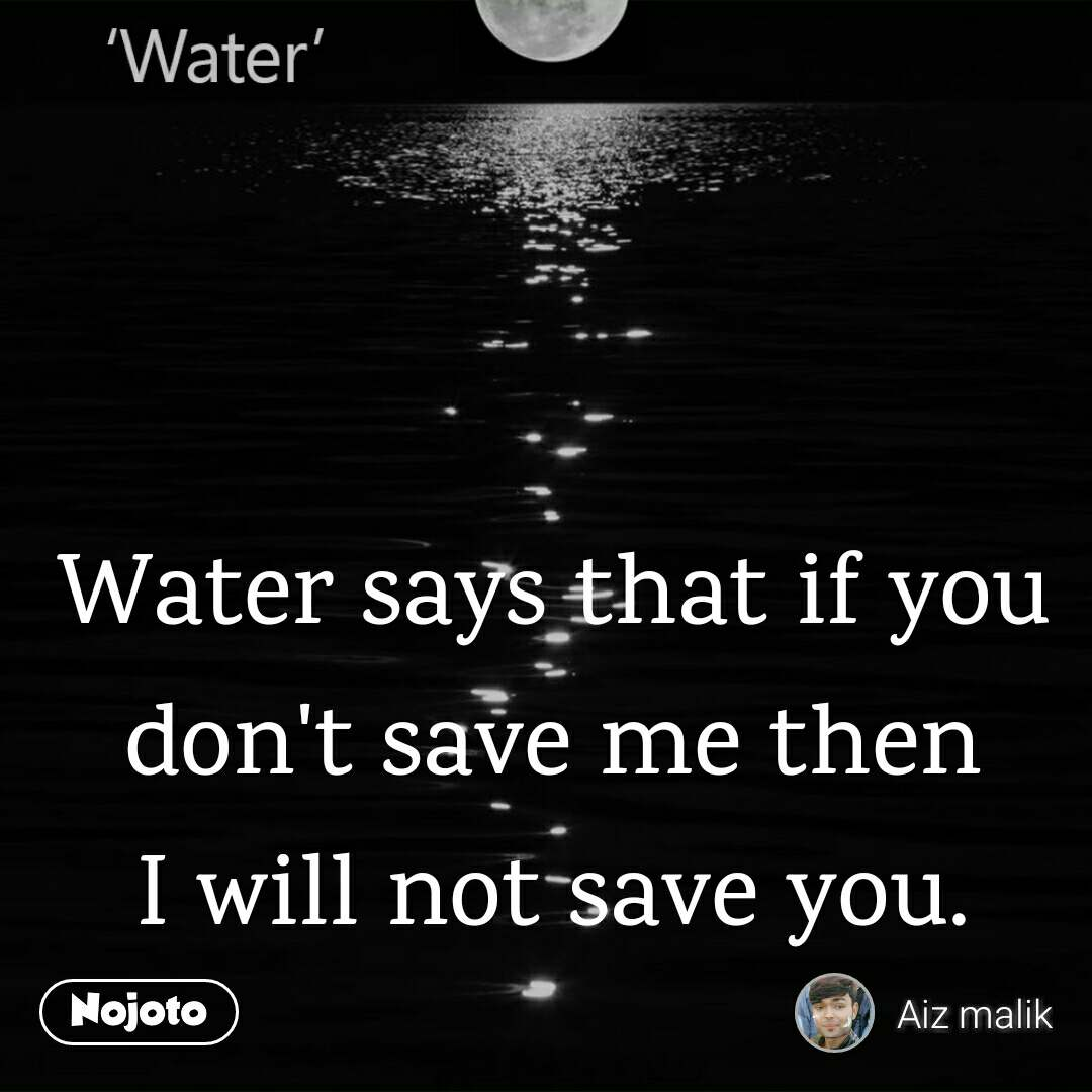 Water says that if you don\'t save me then I will n   English ...